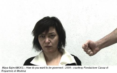 Maya Bajević - How do you want to be governed - 2009 - courtesy Fondazione Cassa di Risparmio di Modena