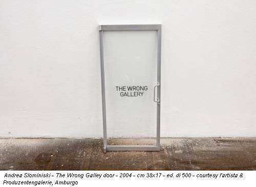 Andrea Slominiski - The Wrong Galley door - 2004 - cm 38x17 - ed. di 500 - courtesy l'artista & Produzentengalerie, Amburgo