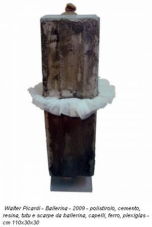 Walter Picardi - Ballerina - 2009 - polistirolo, cemento, resina, tutu e scarpe da ballerina, capelli, ferro, plexiglas - cm 110x30x30