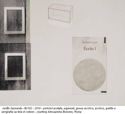 Julião Sarmento - #2102 - 2010 - polivinil acetato, pigmenti, gesso acrilico, acrilico, grafite e serigrafia su tela di cotone - courtesy Alessandra Bonomo, Roma