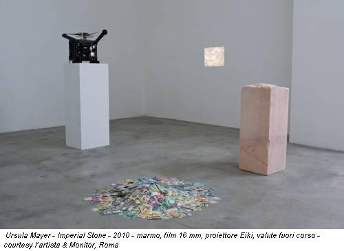 Ursula Mayer - Imperial Stone - 2010 - marmo, film 16 mm, proiettore Eiki, valute fuori corso - courtesy l'artista & Monitor, Roma