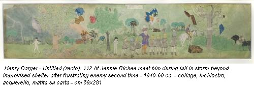 Henry Darger - Untitled (recto). 112 At Jennie Richee meet him during lull in storm beyond improvised shelter after frustrating enemy second time - 1940-60 ca. - collage, inchiostro, acquerello, matita su carta - cm 59x281