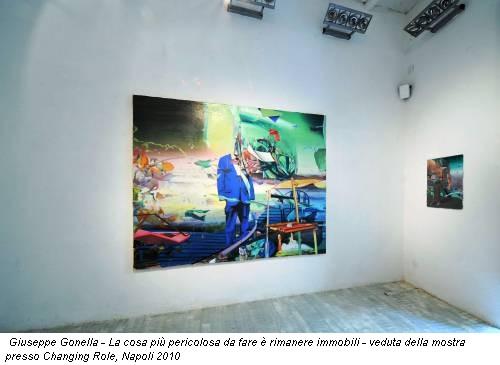 Giuseppe Gonella - La cosa più pericolosa da fare è rimanere immobili - veduta della mostra presso Changing Role, Napoli 2010