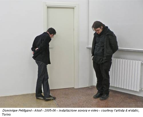 Dominique Petitgand - Aloof - 2005-06 - installazione sonora e video - courtesy l'artista & e/static, Torino