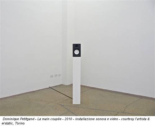 Dominique Petitgand - La main coupée - 2010 - installazione sonora e video - courtesy l'artista & e/static, Torino