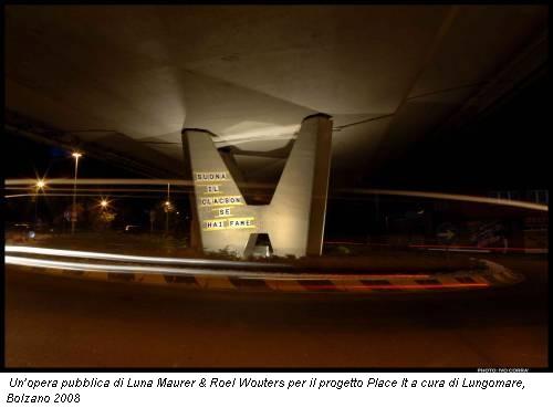 Un'opera pubblica di Luna Maurer & Roel Wouters per il progetto Place It a cura di Lungomare, Bolzano 2008