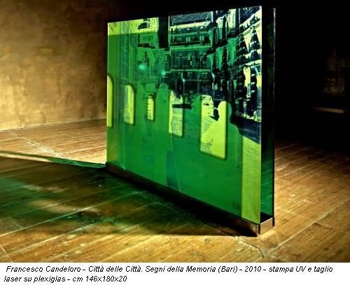 Francesco Candeloro - Città delle Città. Segni della Memoria (Bari) - 2010 - stampa UV e taglio laser su plexiglas - cm 146x180x20
