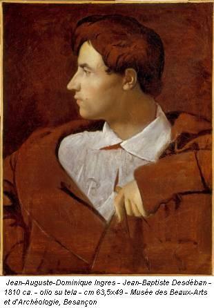 Jean-Auguste-Dominique Ingres - Jean-Baptiste Desdéban - 1810 ca. - olio su tela - cm 63,5x49 - Musée des Beaux-Arts et d'Archéologie, Besançon