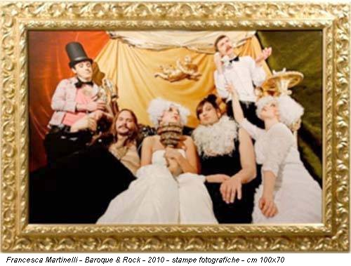 Francesca Martinelli - Baroque & Rock - 2010 - stampe fotografiche - cm 100x70