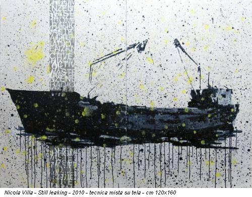 Nicola Villa - Still leaking - 2010 - tecnica mista su tela - cm 120x160
