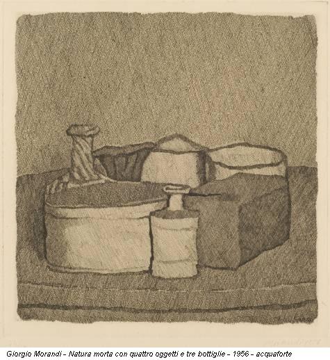 Giorgio Morandi - Natura morta con quattro oggetti e tre bottiglie - 1956 - acquaforte