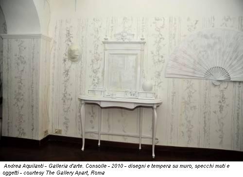 Andrea Aquilanti - Galleria d'arte. Consolle - 2010 - disegni e tempera su muro, specchi muti e oggetti - courtesy The Gallery Apart, Roma