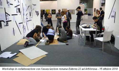 Workshop in collaborazione con l'associazione romana Esterno 22 ad ArtVerona - 15 ottobre 2010