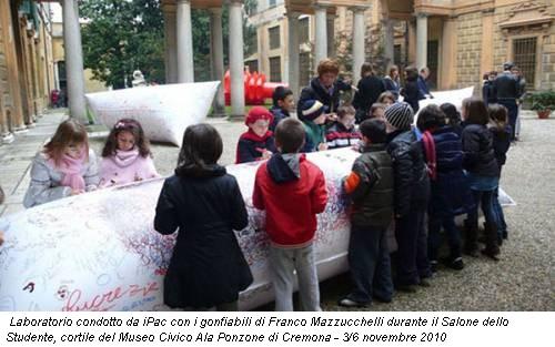Laboratorio condotto da iPac con i gonfiabili di Franco Mazzucchelli durante il Salone dello Studente, cortile del Museo Civico Ala Ponzone di Cremona - 3/6 novembre 2010