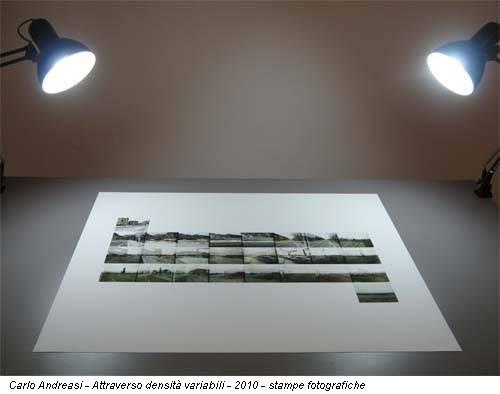 Carlo Andreasi - Attraverso densità variabili - 2010 - stampe fotografiche