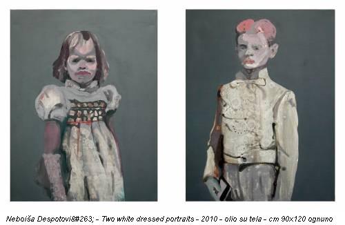 Neboiša Despotović - Two white dressed portraits - 2010 - olio su tela - cm 90x120 ognuno