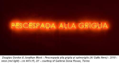 Douglas Gordon & Jonathan Monk - Pescespada alla griglia al salmoriglio (Al Gatto Nero) - 2010 - neon (red light) - cm 447x15, 20' - courtesy of Galleria Sonia Rosso, Torino