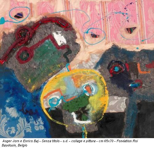 Asger Jorn e Enrico Baj - Senza titolo - s.d. - collage e pittura - cm 65x70 - Fondation Roi Baudouin, Belgio