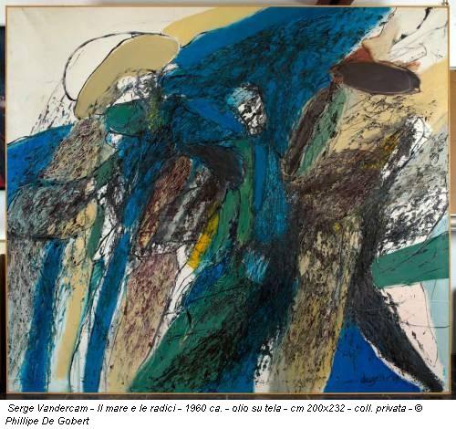 Serge Vandercam - Il mare e le radici - 1960 ca. - olio su tela - cm 200x232 - coll. privata - © Phillipe De Gobert