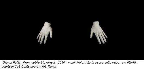 Gianni Politi - From subject to object - 2010 - mani dell'artista in gesso sotto vetro - cm 65x48 - courtesy Co2 Contemporary Art, Roma