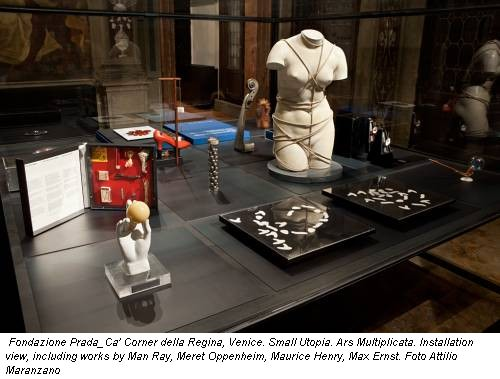 Fondazione Prada_Ca' Corner della Regina, Venice. Small Utopia. Ars Multiplicata. Installation view, including works by Man Ray, Meret Oppenheim, Maurice Henry, Max Ernst. Foto Attilio Maranzano