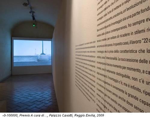 -0-100000, Premio A cura di…, Palazzo Casotti, Reggio Emilia, 2009