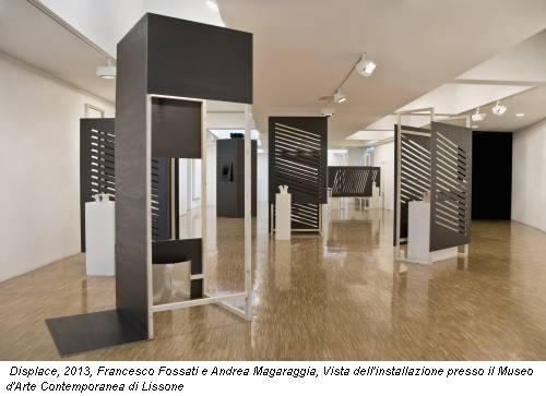 Displace, 2013, Francesco Fossati e Andrea Magaraggia, Vista dell'installazione presso il Museo d'Arte Contemporanea di Lissone