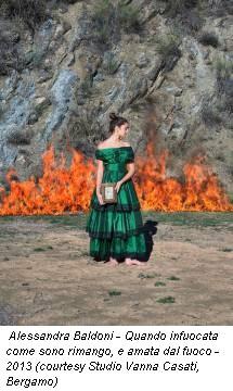 Alessandra Baldoni - Quando infuocata come sono rimango, e amata dal fuoco - 2013 (courtesy Studio Vanna Casati, Bergamo)