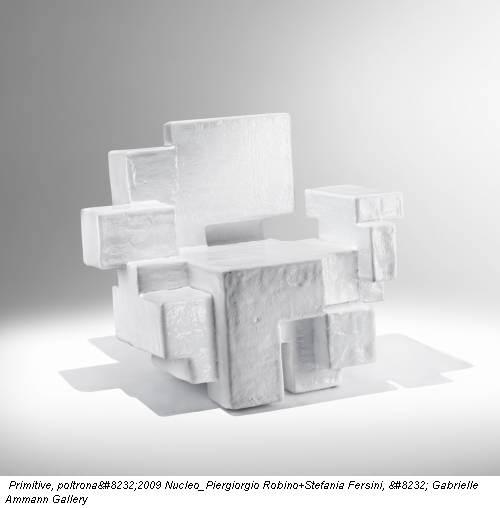Primitive, poltrona2009 Nucleo_Piergiorgio Robino+Stefania Fersini,  Gabrielle Ammann Gallery