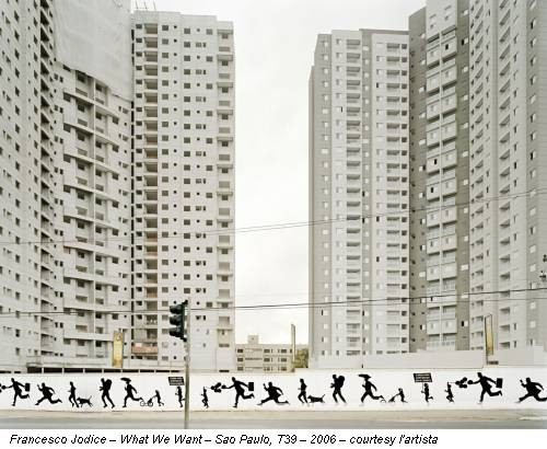 Francesco Jodice – What We Want – Sao Paulo, T39 – 2006 – courtesy l'artista