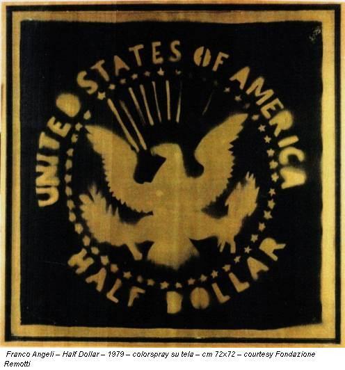 Franco Angeli – Half Dollar – 1979 – colorspray su tela – cm 72x72 – courtesy Fondazione Remotti