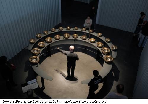 Léonore Mercier, Le Damassama, 2011, installazione sonora interattiva