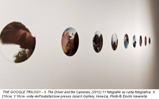 THE GOOGLE TRILOGY - 3. The Driver and the Cameras, (2012) 11 fotografie su carta fotografica. X: 210cm; Y:10cm. vista dell'installazione presso Jarach Gallery, Venezia, Photo © Emilio Vavarella