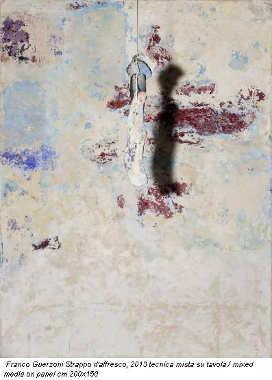 Franco Guerzoni Strappo d'affresco, 2013 tecnica mista su tavola / mixed media on panel cm 200x150