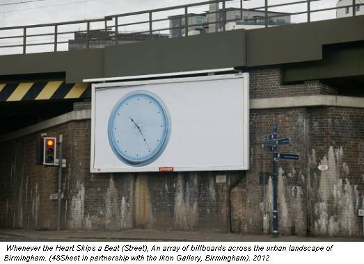 Whenever the Heart Skips a Beat (Street), An array of billboards across the urban landscape of Birmingham. (48Sheet in partnership with the Ikon Gallery, Birmingham). 2012