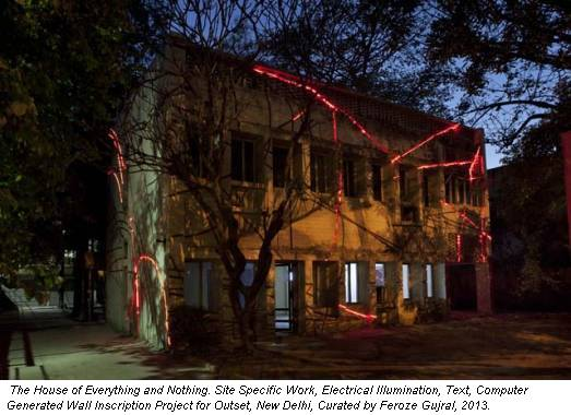 The House of Everything and Nothing. Site Specific Work, Electrical Illumination, Text, Computer Generated Wall Inscription Project for Outset, New Delhi, Curated by Feroze Gujral, 2013.