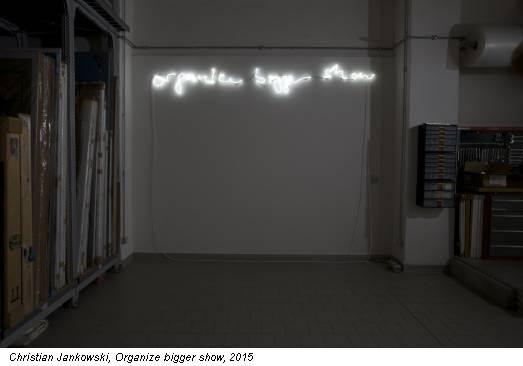 Christian Jankowski, Organize bigger show, 2015