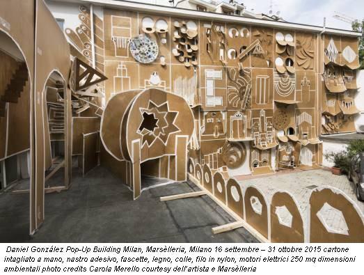 Daniel González Pop-Up Building Milan, Marsèlleria, Milano 16 settembre – 31 ottobre 2015 cartone intagliato a mano, nastro adesivo, fascette, legno, colle, filo in nylon, motori elettrici 250 mq dimensioni ambientali photo credits Carola Merello courtesy dell'artista e Marsèlleria
