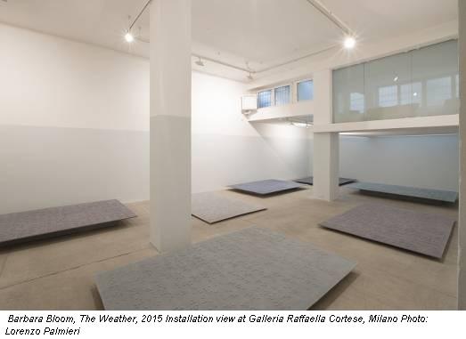 Barbara Bloom, The Weather, 2015 Installation view at Galleria Raffaella Cortese, Milano Photo: Lorenzo Palmieri
