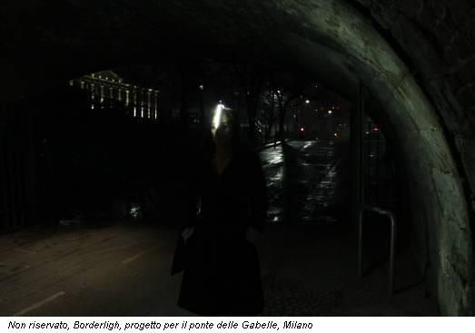 Non riservato, Borderligh, progetto per il ponte delle Gabelle, Milano