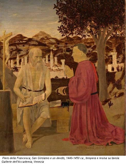 Piero della Francesca, San Girolamo e un devoto, 1440-1450 ca., tempera e resina su tavola. Gallerie dell'Accademia, Venezia