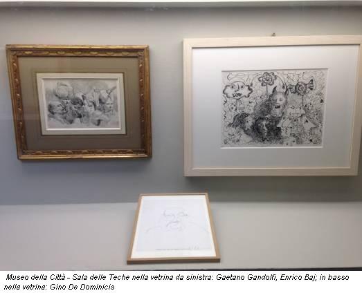 Museo della Città - Sala delle Teche nella vetrina da sinistra: Gaetano Gandolfi, Enrico Baj; in basso nella vetrina: Gino De Dominicis