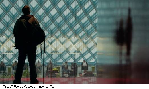 Rem di Tomas Koolhaas, still da film
