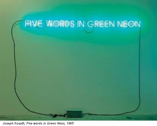 Joseph Kosuth, Five words in Green Neon, 1965