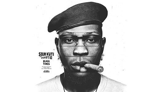 Seun Kuti & Egypt 80, Black Times