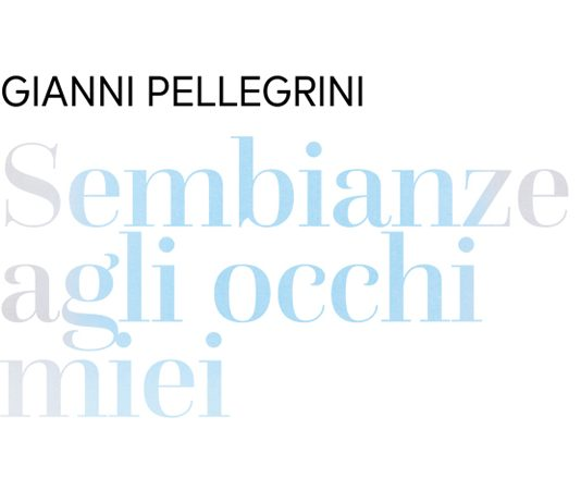 Gianni Pellegrini – Sembianze agli occhi miei