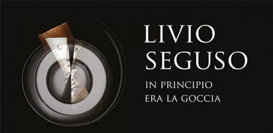 Livio Seguso – In principio era la goccia