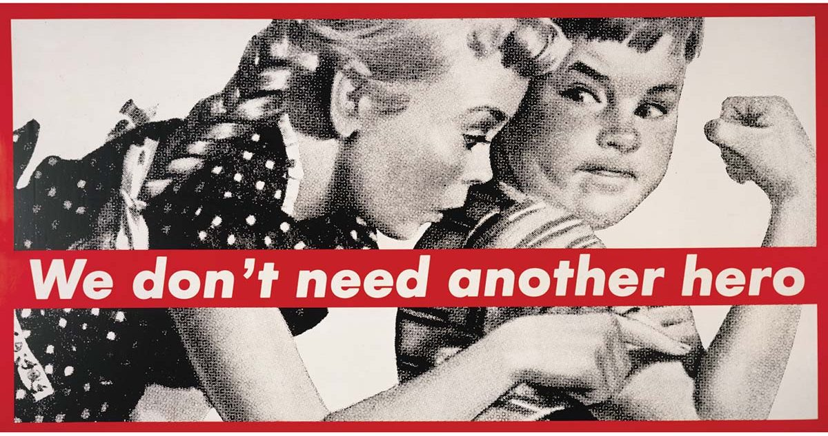 We Don't Need Another Hero – Barbara Kruger – 1986