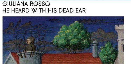Giuliana Rosso – He Heard with His Dead Ear