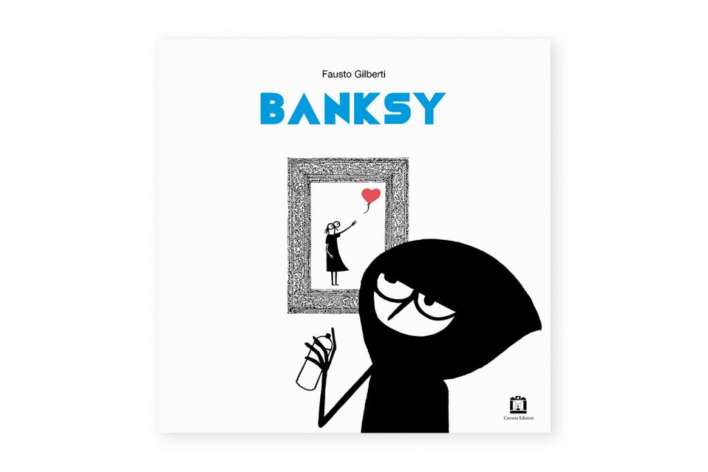 Ecco la copertina del nuovo libro di Fausto Gilberti, dedicato a Banksy (Courtesy: Corraini)